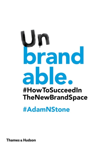 Unbrandable how to succeed in the new brand space ebook by adam n unbrandable how to succeed in the new brand space ebook by adam n stone fandeluxe Ebook collections