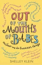 Out of the Mouths of Babes... - Children say the funniest things ebook by Shelley Klein