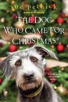 The Dog Who Came for Christmas ebook by Sue Pethick