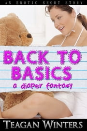 Back to Basics: A Diaper Fantasy ebook by Teagan Winters