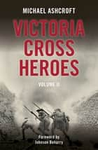 Victoria Cross Heroes: Volume II ebook by Michael Ashcroft