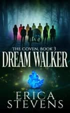 Dream Walker (The Coven, Book 3) ebook by Erica Stevens