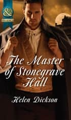 The Master of Stonegrave Hall (Mills & Boon Historical) ebook by Helen Dickson
