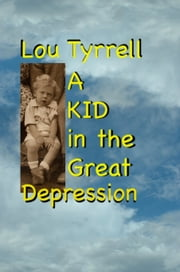 A Kid in the Great Depression ebook by Lou Tyrrell
