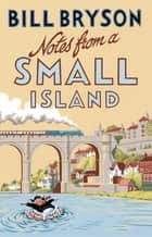 Notes From A Small Island - Journey Through Britain ebook by Bill Bryson