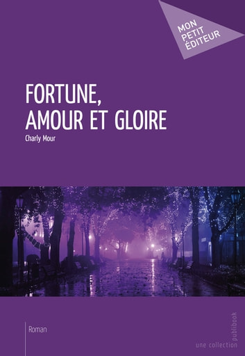 Fortune, amour et gloire ebook by Charly Mour