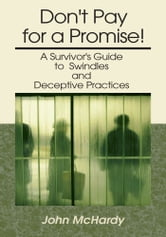 Don't Pay for a Promise! - A Survivor's Guide to Swindles and Deceptive Practices ebook by John McHardy