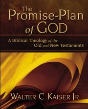 The Promise-Plan of God - A Biblical Theology of the Old and New Testaments ebook by Walter C. Kaiser, Jr.