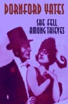 She Fell Among Thieves ebook by Dornford Yates