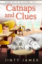 Catnaps and Clues - A Norwegian Forest Cat Cafe Cozy Mystery, #7 ebook by Jinty James