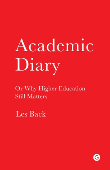 Academic Diary - Or Why Higher Education Still Matters ebook by Les Back