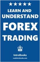 Learn and Understand Forex Trading ebook by IntroBooks