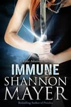 Immune (A Rylee Adamson Novel) #2 ebook by Shannon Mayer
