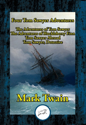 Four Tom Sawyer Adventures - The Adventures of Tom Sawyer; The Adventures of Huckleberry Finn; Tom Sawyer Abroad; Tom Sawyer, Detective ebook by Mark Twain