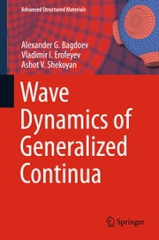 Wave Dynamics of Generalized Continua ebook by Alexander G. Bagdoev,Vladimir I. Erofeyev,Ashot V. Shekoyan