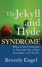 The Jekyll and Hyde Syndrome ebook by Beverly Engel