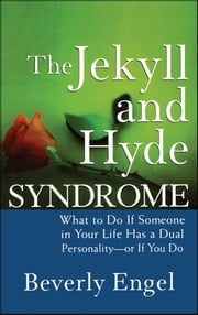 The Jekyll and Hyde Syndrome - What to Do If Someone in Your Life Has a Dual Personality - or If You Do ebook by Beverly Engel