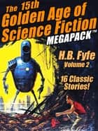The 15th Golden Age of Science Fiction MEGAPACK® - H.B Fyfe, Vol. 2 ebook by
