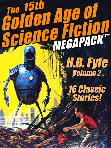 The 15th Golden Age of Science Fiction MEGAPACK ®: H.B Fyfe, Vol. 2 ebook by H.B. Fyfe