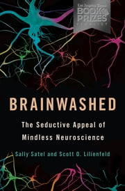 Brainwashed - The Seductive Appeal of Mindless Neuroscience ebook by Sally Satel,Scott O. Lilienfeld