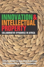 Innovation & Intellectual Property - Collaborative Dynamics in Africa ebook by Jeremy de Beer,Chris Armstrong,Chidi Oguamanam,Tobias Schonwetter