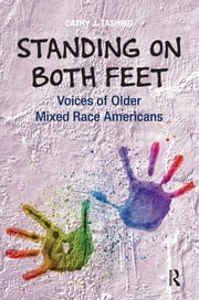 Standing on Both Feet - Voices of Older Mixed-Race Americans ebook by Cathy J Tashiro