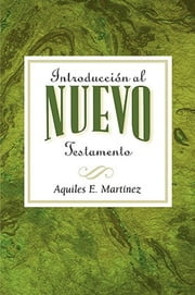 Introducción al Nuevo Testamento AETH - Introduction to the New Testament Spanish ebook by Aquiles E. Martinez