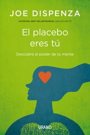 El placebo eres tú- Epub ebook by Joe Dispenza