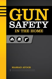 Gun Safety in the Home ebook by Massad Ayoob