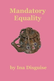 Mandatory Equality ebook by Ina Disguise
