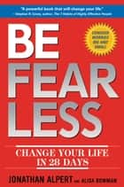 Be Fearless - Change Your Life in 28 Days ebook by Jonathan Alpert, Alisa Bowman