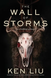 The Wall of Storms ebook by Ken Liu