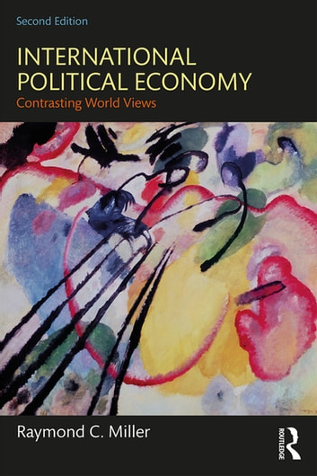 International Political Economy - Contrasting World Views ebook by Raymond C. Miller