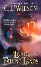 Lord of the Fading Lands Ebook di C. L. Wilson