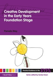Creative Development in the Early Years Foundation Stage ebook by Pamela May