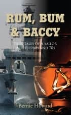 RUM, BUM and BACCY ebook by Bernie Howard
