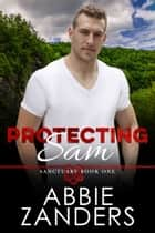 Protecting Sam - Sanctuary, Book One ebook by Abbie Zanders