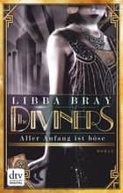 The Diviners - Aller Anfang ist böse - Roman eBook by Libba Bray, Barbara Lehnerer
