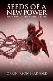 Seeds of a New Power - The Kindred Series, #2 ebook by Orrin Jason Bradford