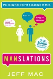 Manslations: Decoding The Secret Language Of Men ebook by