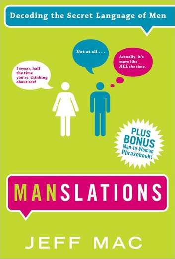 Manslations - Decoding the Secret Language of Men ebook by Jeff Mac