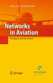 Networks in Aviation - Strategies and Structures ebook by Philipp Goedeking