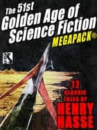 The 51st Golden Age of Science Fiction MEGAPACK®: Henry Hasse ebook by Henry Hasse, John Gregory Betancourt