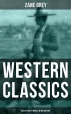 Western Classics: Zane Grey Collection (27 Novels in One Edition) - Riders of the Purple Sage, The Last Trail, The Mysterious Rider, The Border Legion, Desert Gold, The Last of the Plainsmen and more ebook by Zane Grey