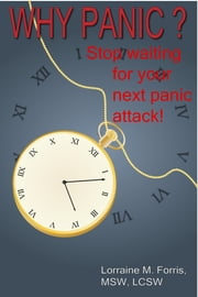 Why Panic? Discovering the Key to Overcoming Panic ebook by Lorraine Forris, MSW, LCSW
