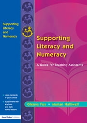 Supporting Literacy and Numeracy - A Guide for Learning Support Assistants ebook by Glenys Fox,Marian Halliwell