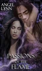 Passions Of The Flame ebook by Angel Lynn
