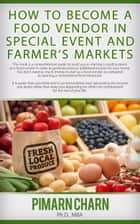 How to Become a Food Vendor in Special Event and Farmer's Markets ebook by Pimarn Charn