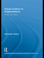 Visual Culture in Organizations - Theory and Cases ebook by Alexander Styhre