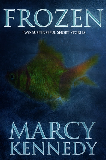Frozen - Two Suspenseful Short Stories ebook by Marcy Kennedy